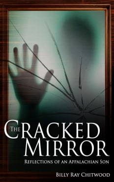 THE CRACKED MIRROR. A memoir of author Billy Ray Chitwood, AND, 90+% of the  narrative is TRUE!